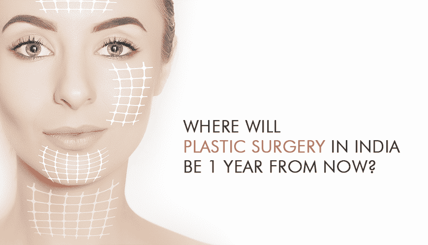 Where Will Plastic Surgery In India Be 1 Year From Now?
