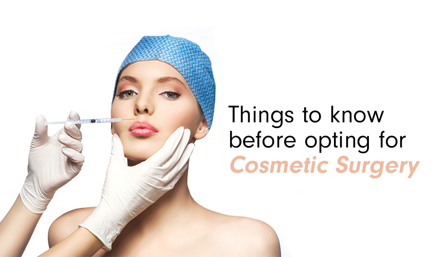Things to know before opting for cosmetic surgery
