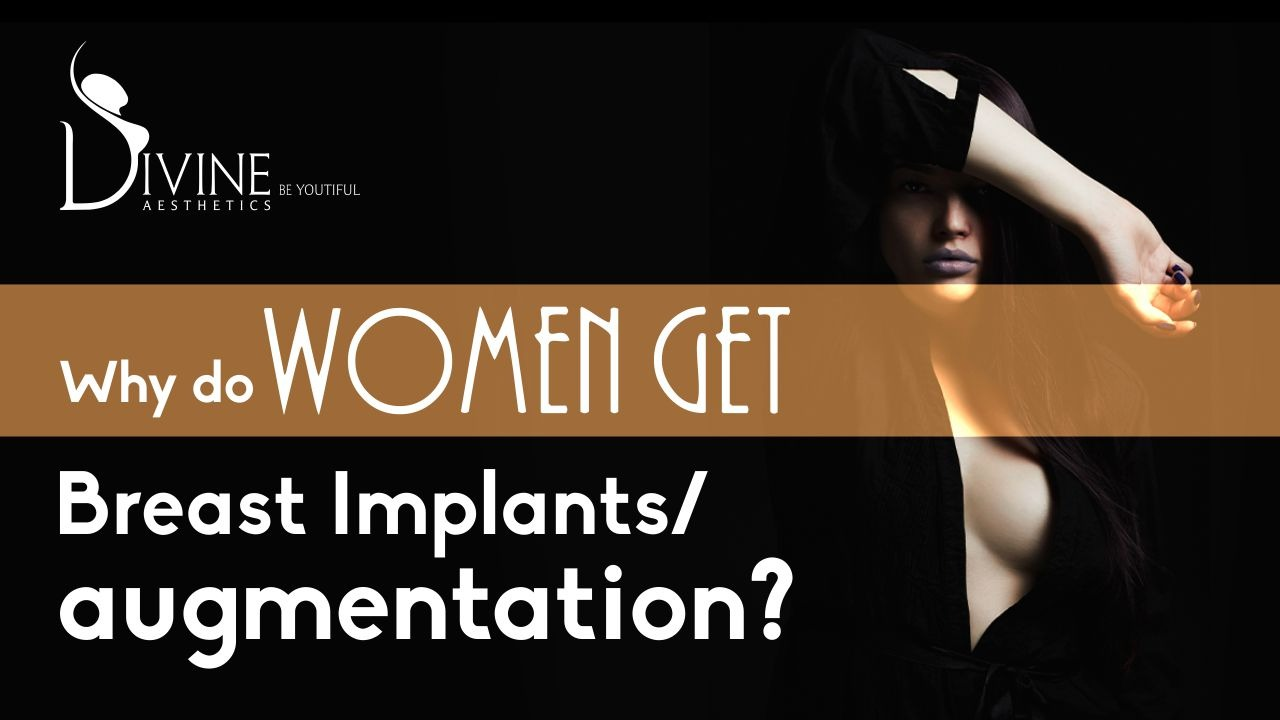 WHY DO WOMEN GET BREAST IMPLANTS or Augmentation?